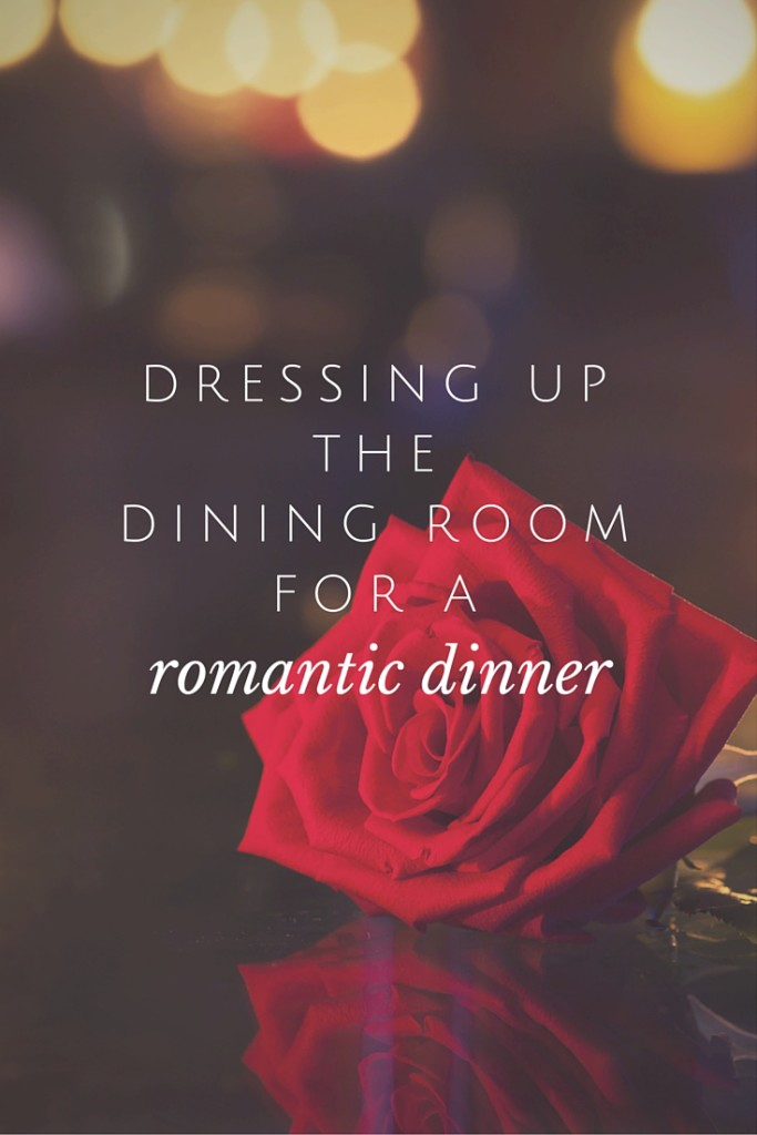 Dressing Up the Dining Room for a Romantic Dinner